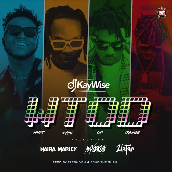 DJ Kaywise ft. Mayorkun, Naira Marley, Zlatan – What Type of Dance