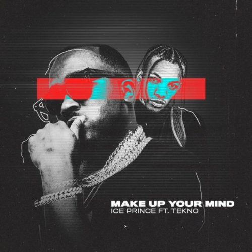 Ice Prince ft. Tekno – Make Up Your Mind mp3