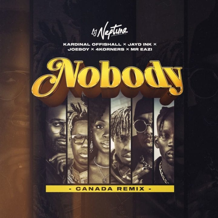 Download DJ Neptune Ft 4Korners, Jayd Ink, Joeboy, Kardinal Offishall & Mr Eazi – Nobody (Canada Remix) MP3