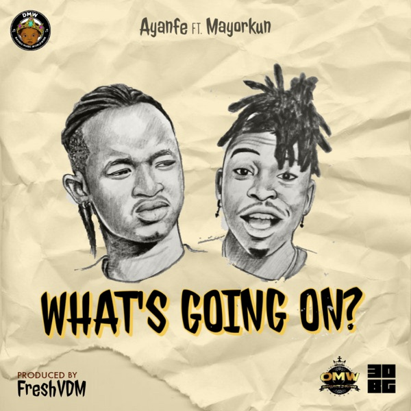 Ayanfe ft. Mayorkun – What's Going On MP3 Download