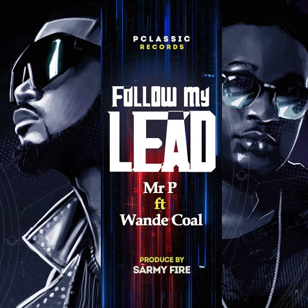 Mr P ft. Wande Coal – Follow My Lead MP3 Download