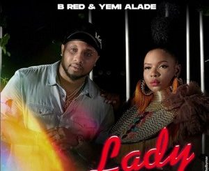 B-Red – Lady ft Yemi Alade Mp3 Download